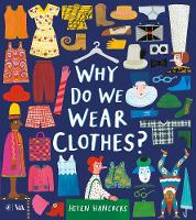 Cover for Why Do We Wear Clothes? by Helen Hancocks