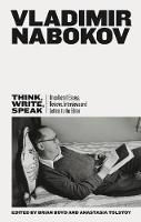 Cover for Think, Write, Speak Uncollected Essays, Reviews, Interviews and Letters to the Editor by Vladimir Nabokov