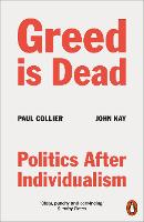 Cover for Greed Is Dead  by Paul Collier, John Kay