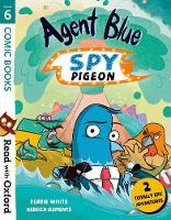 Cover for Read with Oxford: Stage 6: Comic Books: Agent Blue, Spy Pigeon by Debbie White