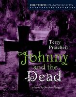 Cover for Oxford Playscripts: Johnny & the Dead by Terry Pratchett, Stephen Briggs
