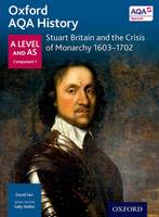 Cover for Oxford AQA History for A Level: Stuart Britain and the Crisis of Monarchy 1603-1702 by David Farr