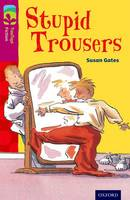 Cover for Oxford Reading Tree TreeTops Fiction: Level 10 More Pack A: Stupid Trousers by Susan Gates