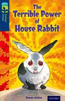 Cover for Oxford Reading Tree TreeTops Fiction: Level 14 More Pack A: The Terrible Power of House Rabbit by Susan Gates