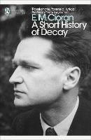 Cover for A Short History of Decay by E. M. Cioran