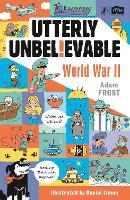 Cover for Utterly Unbelievable: WWII in Facts by Adam Frost