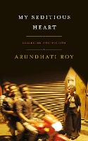 Cover for My Seditious Heart by Arundhati Roy