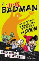 Cover for Little Badman and the Time-travelling Teacher of Doom by Humza Arshad, Henry White