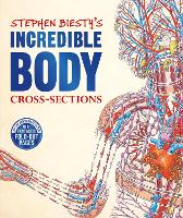 Cover for Stephen Biesty's Incredible Body Cross-Sections by Richard Platt