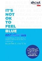 Cover for It's Not OK to Feel Blue (and other lies) Inspirational people open up about their mental health by Scarlett Curtis