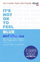 Cover for It's Not OK to Feel Blue (and other lies)  by Scarlett Curtis