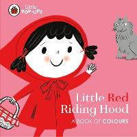 Cover for Little Pop-Ups: Little Red Riding Hood A Book of Colours by Nila Aye