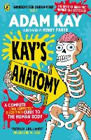 Cover for Kay's Anatomy A Complete (and Completely Disgusting) Guide to the Human Body by Adam Kay