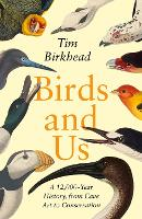 Cover for Birds and Us A 12,000 Year History, from Cave Art to Conservation by Tim Birkhead