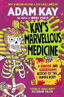 Cover for Kay's Marvellous Medicine A Gross and Gruesome History of the Human Body by Adam Kay
