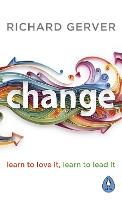 Cover for Change Learn to Love It, Learn to Lead It by Richard Gerver