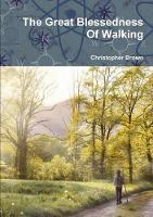 Cover for The Great Blessedness Of Walking by Christopher Brown