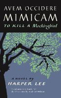 Cover for Avem Occidere Mimicam To Kill A Mockingbird Translated into Latin by Harper Lee
