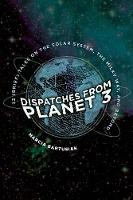 Cover for Dispatches from Planet 3  by Marcia Bartusiak