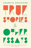 Cover for True Stories  by Francis Spufford