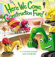 Cover for Here We Come, Construction Fun! by Rhonda Gowler Greene