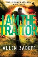 Cover for I Am the Traitor by Allen Zadoff