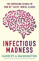 Cover for Infectious Madness The Surprising Science of How We Catch Mental Illness by Harriet A. Washington
