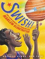 Cover for Swish! The Slam-Dunking, Alley-Ooping, High-Flying Harlem Globetrotters by Suzanne Slade