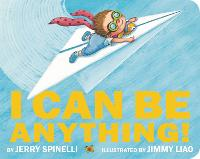 Cover for I Can Be Anything! by Jerry Spinelli