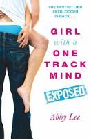 Cover for Girl With a One Track Mind: Exposed  by Abby Lee