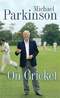 Cover for Michael Parkinson on Cricket by Michael Parkinson