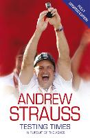 Cover for Andrew Strauss: Testing Times - In Pursuit of the Ashes  by Andrew Strauss
