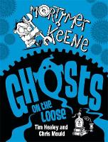 Cover for Mortimer Keene: Ghosts on the Loose by Tim Healey