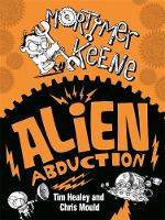 Cover for Mortimer Keene: Alien Abduction by Tim Healey