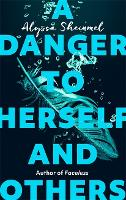 Cover for A Danger to Herself and Others From the author of Faceless by Alyssa Sheinmel