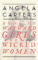 Cover for Angela Carter's Book Of Wayward Girls And Wicked Women by Angela Carter