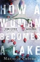 Cover for How a Woman Becomes a Lake by Marjorie Celona