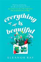 Cover for Everything is Beautiful: an unforgettable debut with a huge heart by Eleanor Ray