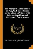 Cover for The Voyage and Shipwreck of St. Paul, with Dissertations on the Life and Writings of St. Luke, and the Ships and Navigation of the Ancients by James Smith, Walter Edward Smith