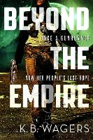 Cover for Beyond the Empire  by K. B. Wagers
