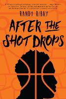 Cover for After the Shot Drops by Randy Ribay