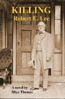 Cover for KILLING Robert E. Lee by Rhys Thomas