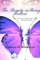Cover for The Beauty In Being Broken by Deborah Rodriguez