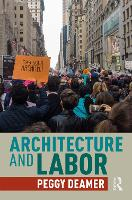 Cover for Architecture and Labor by Peggy Deamer