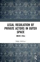 Cover for Legal Regulation of Private Actors in Outer Space  by Malay Adhikari