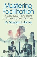 Cover for Mastering Facilitation  by Morgan L Jones
