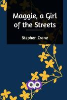 Cover for Maggie, a Girl of the Streets by Stephen Crane