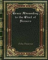 Cover for Grace Abounding to the Chief of Sinners by John Bunyan