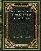 Cover for Discourses on the First Decade of Titus Livius by Niccolo Machiavelli