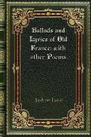 Cover for Ballads and Lyrics of Old France with other Poems by Andrew Lang